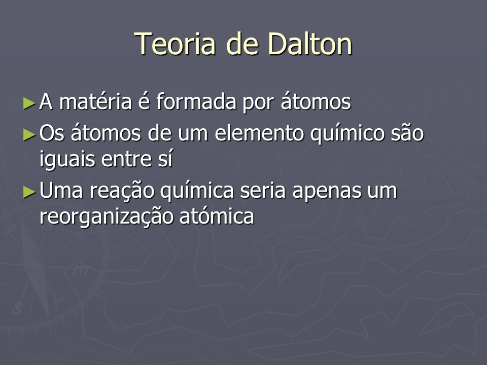 Teoria de Dalton A matéria é formada por átomos