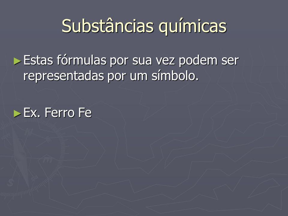 Substâncias químicas Estas fórmulas por sua vez podem ser representadas por um símbolo.