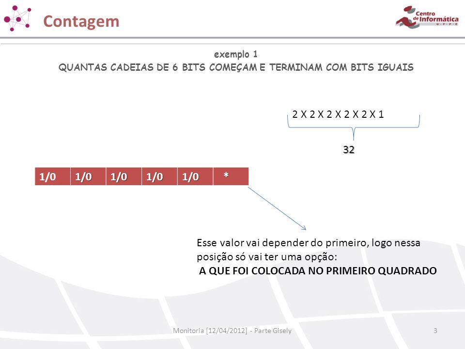 Contagem exemplo 1. QUANTAS CADEIAS DE 6 BITS COMEÇAM E TERMINAM COM BITS IGUAIS. 2 X 2 X 2 X 2 X 2 X 1.