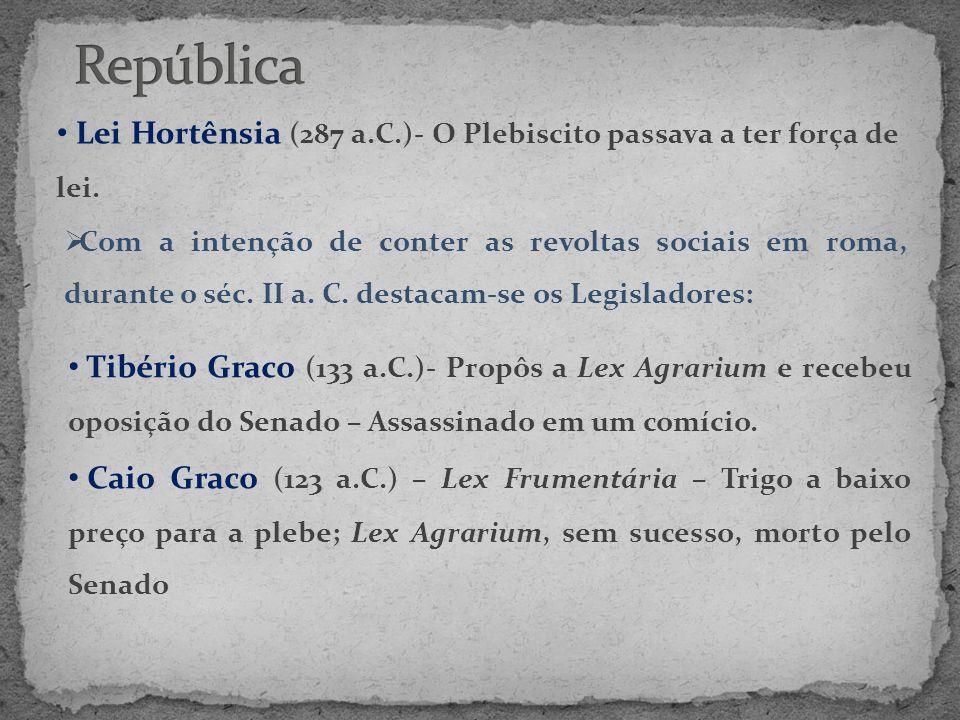 República Lei Hortênsia (287 a.C.)- O Plebiscito passava a ter força de lei.