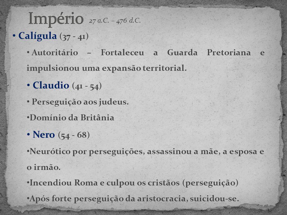 Império Calígula (37 - 41) Claudio (41 - 54) Nero (54 - 68)