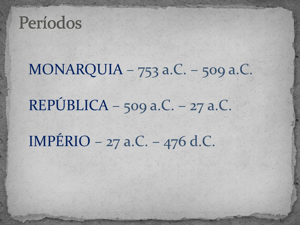 Períodos MONARQUIA – 753 a.C. – 509 a.C.