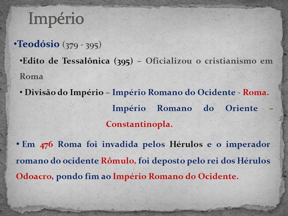 Império Teodósio (379 - 395) Edito de Tessalônica (395) – Oficializou o cristianismo em Roma.