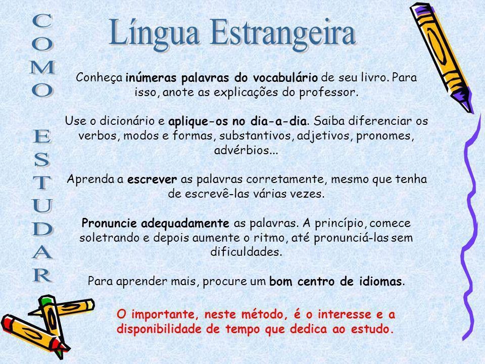 Para aprender mais, procure um bom centro de idiomas.