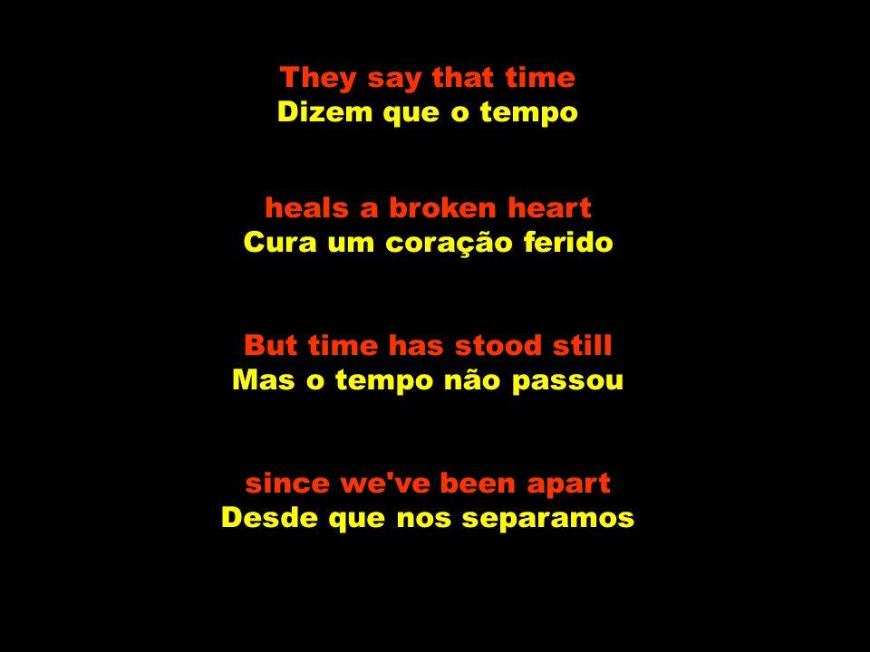 But time has stood still Mas o tempo não passou