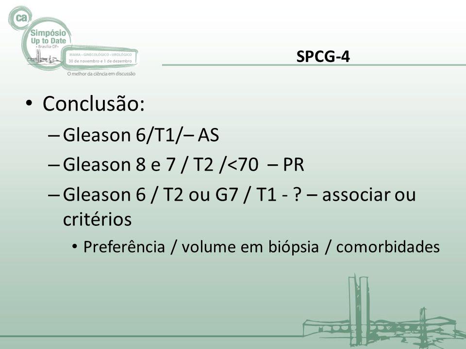 Conclusão: Gleason 6/T1/– AS Gleason 8 e 7 / T2 /<70 – PR