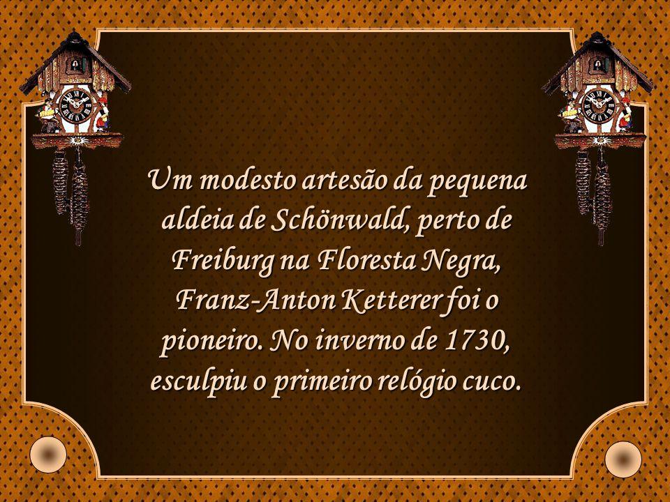 Um modesto artesão da pequena aldeia de Schönwald, perto de Freiburg na Floresta Negra, Franz-Anton Ketterer foi o pioneiro.