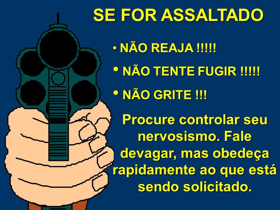 SE FOR ASSALTADO NÃO REAJA !!!!! NÃO TENTE FUGIR !!!!! NÃO GRITE !!!