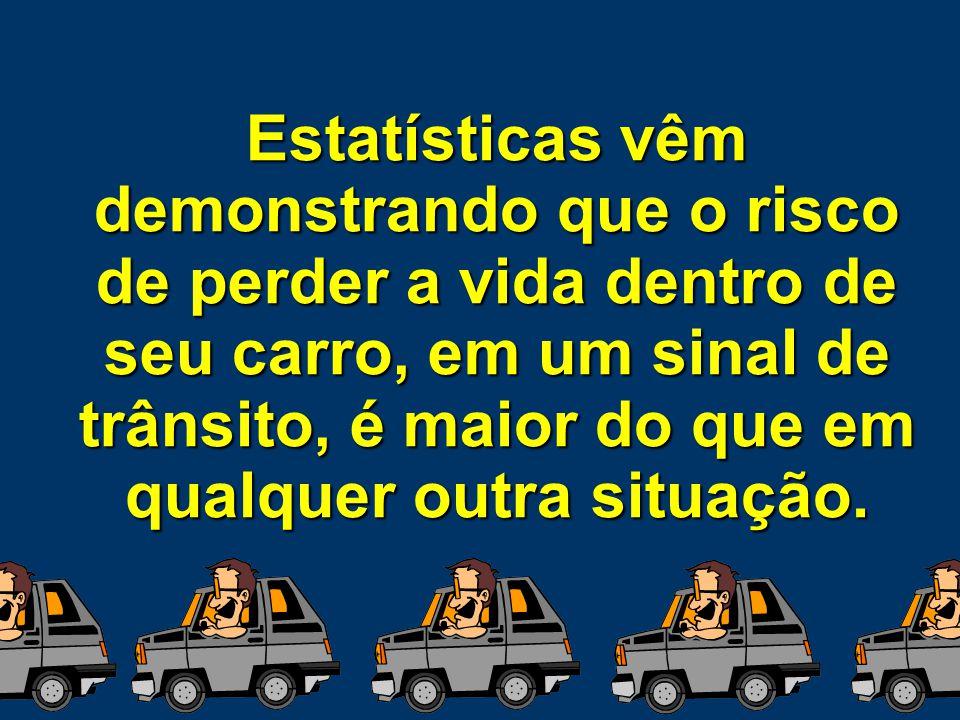 Estatísticas vêm demonstrando que o risco de perder a vida dentro de seu carro, em um sinal de trânsito, é maior do que em qualquer outra situação.