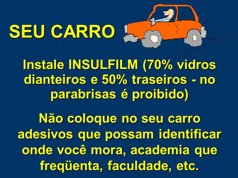 SEU CARRO Instale INSULFILM (70% vidros dianteiros e 50% traseiros - no parabrisas é proibido)