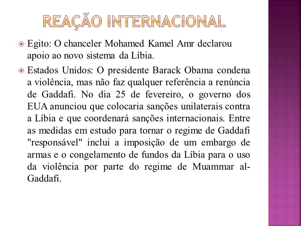 Reação internacional Egito: O chanceler Mohamed Kamel Amr declarou apoio ao novo sistema da Líbia.