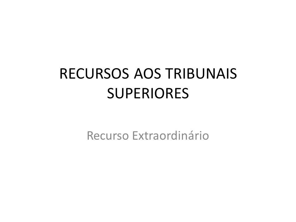 RECURSOS AOS TRIBUNAIS SUPERIORES