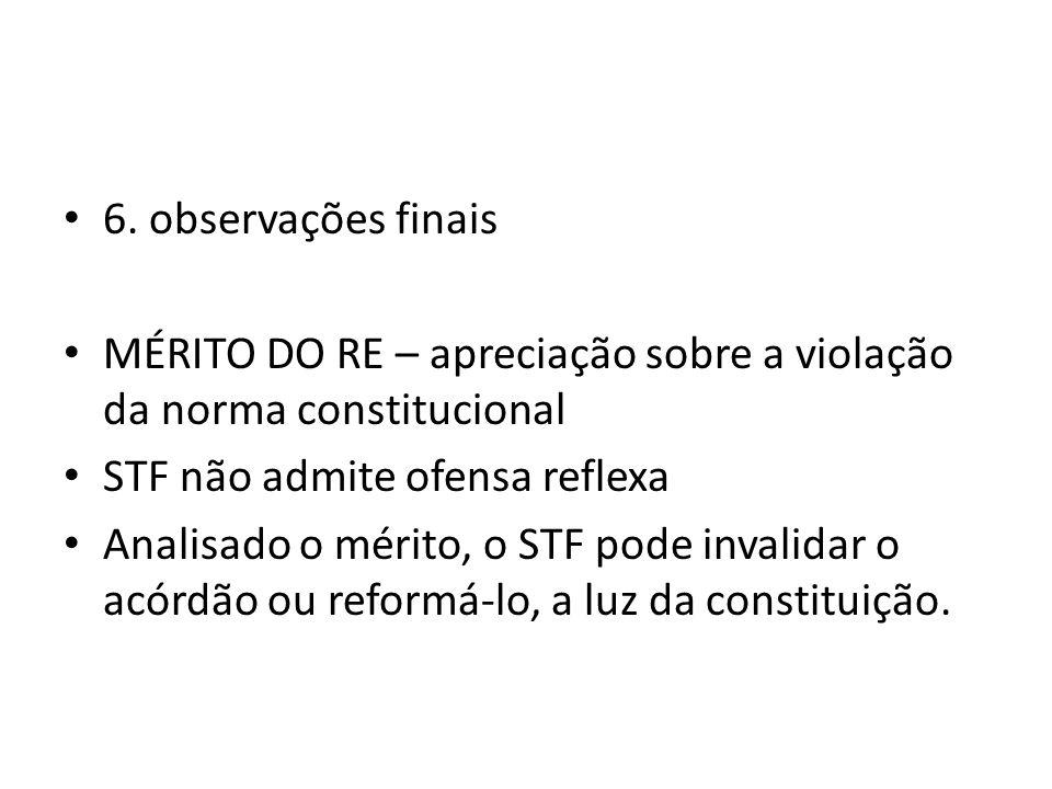 6. observações finais MÉRITO DO RE – apreciação sobre a violação da norma constitucional. STF não admite ofensa reflexa.
