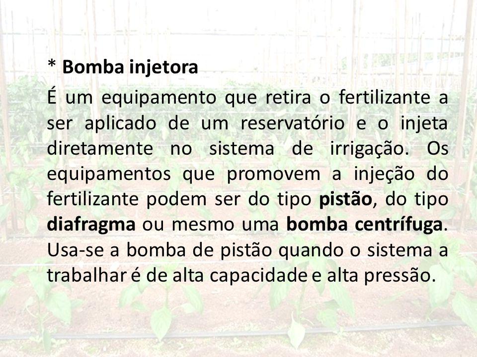 * Bomba injetora É um equipamento que retira o fertilizante a ser aplicado de um reservatório e o injeta diretamente no sistema de irrigação.