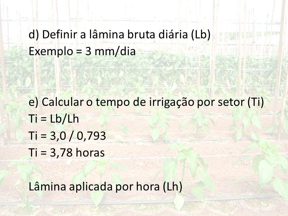 d) Definir a lâmina bruta diária (Lb) Exemplo = 3 mm/dia e) Calcular o tempo de irrigação por setor (Ti) Ti = Lb/Lh Ti = 3,0 / 0,793 Ti = 3,78 horas Lâmina aplicada por hora (Lh)