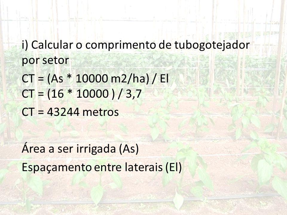 i) Calcular o comprimento de tubogotejador por setor CT = (As