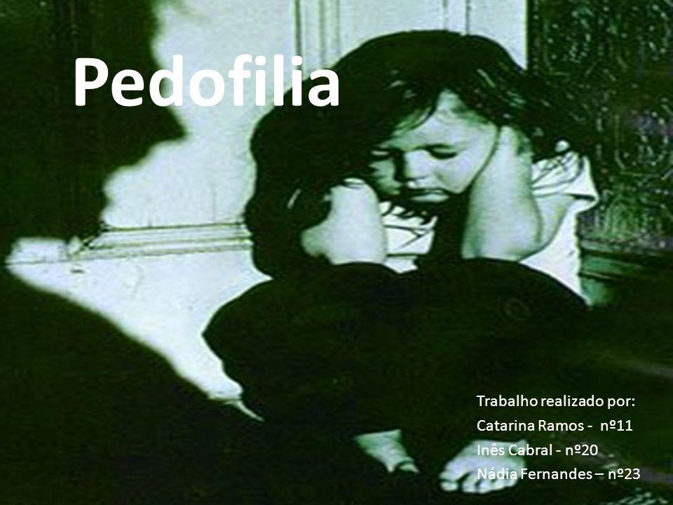 Pedofilia Trabalho realizado por: Catarina Ramos - nº11