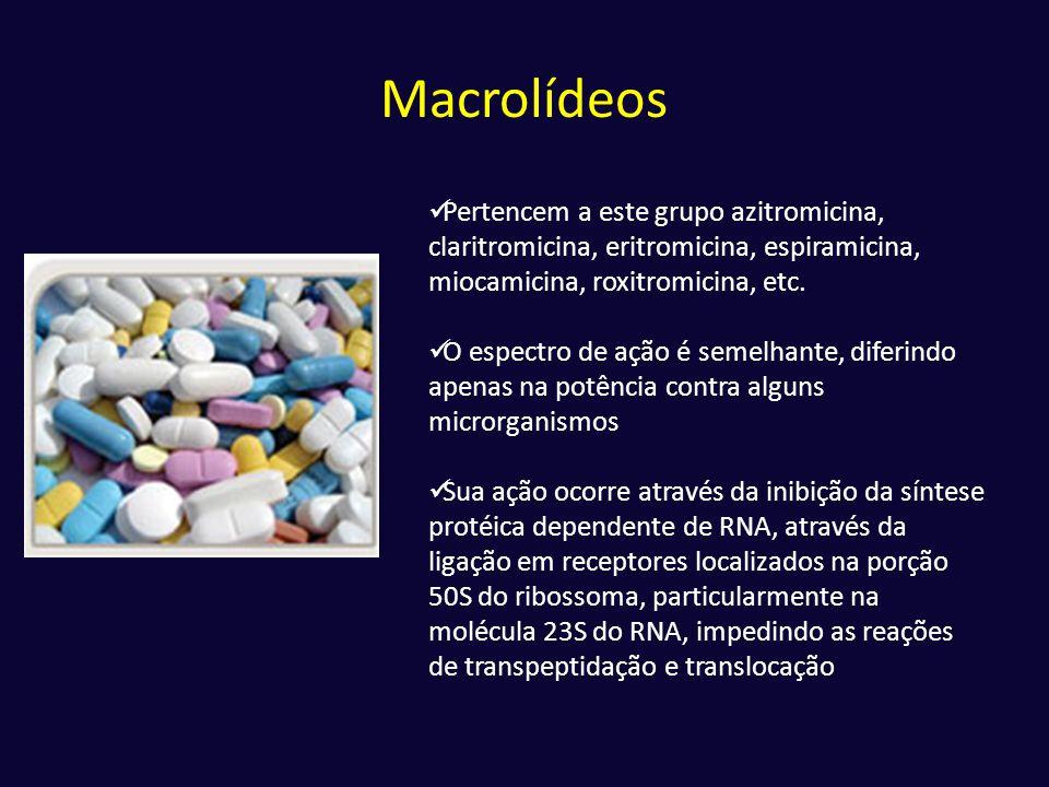 Macrolídeos Pertencem a este grupo azitromicina, claritromicina, eritromicina, espiramicina, miocamicina, roxitromicina, etc.