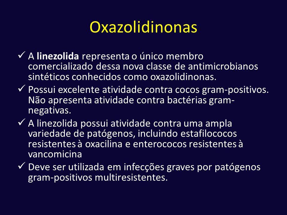 Oxazolidinonas A linezolida representa o único membro comercializado dessa nova classe de antimicrobianos sintéticos conhecidos como oxazolidinonas.