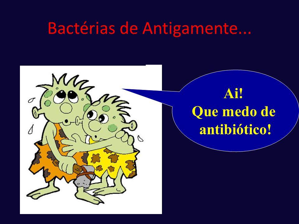Bactérias de Antigamente...