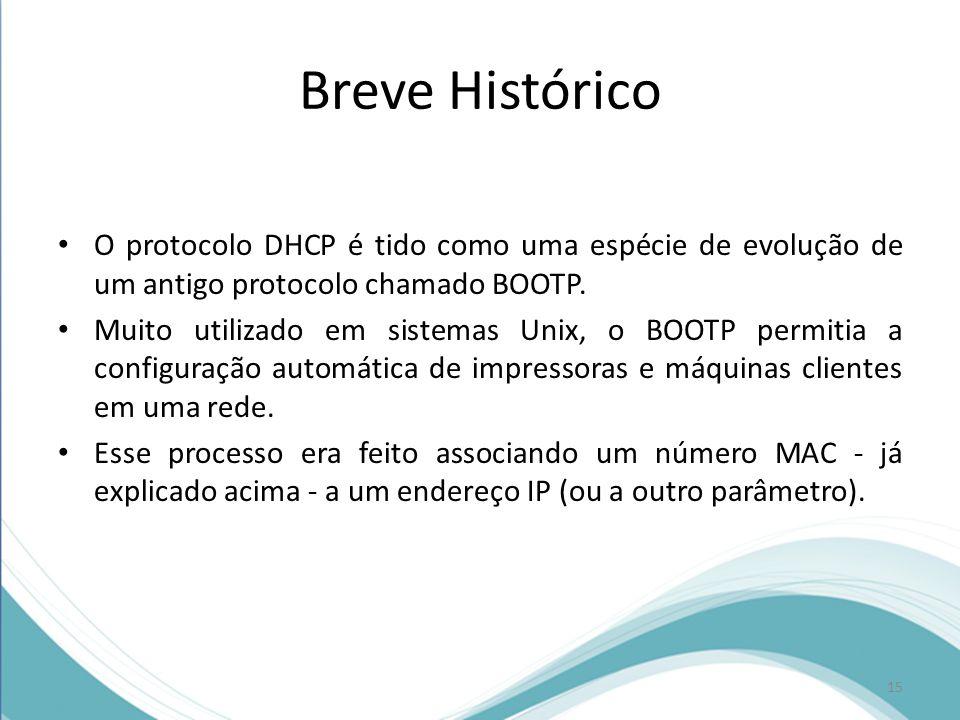 Breve Histórico O protocolo DHCP é tido como uma espécie de evolução de um antigo protocolo chamado BOOTP.