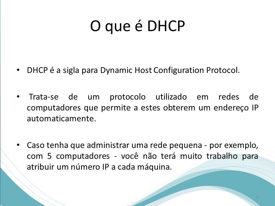 O que é DHCP DHCP é a sigla para Dynamic Host Configuration Protocol.