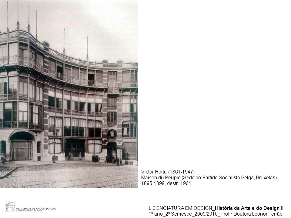 Victor Horta (1861-1947) Maison du Peuple (Sede do Partido Socialista Belga, Bruxelas) 1895-1899, destr. 1964.
