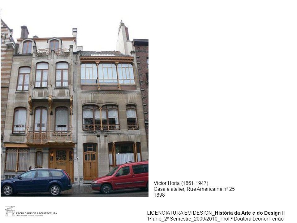 Victor Horta (1861-1947) Casa e atelier, Rue Américaine nº 25. 1898. LICENCIATURA EM DESIGN_História da Arte e do Design II.