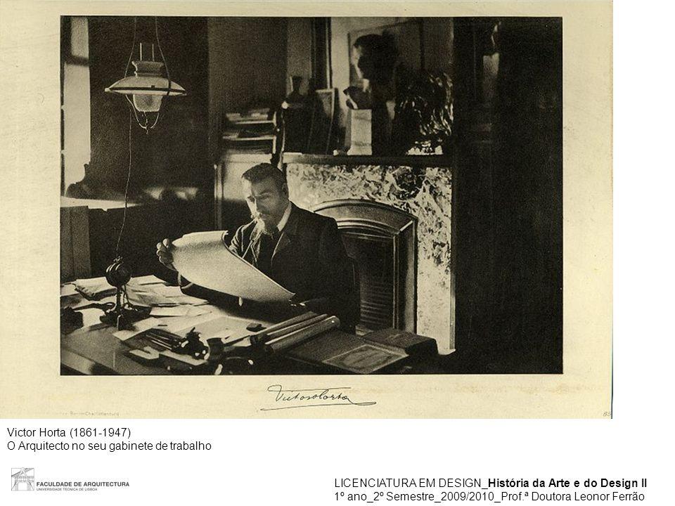Victor Horta (1861-1947) O Arquitecto no seu gabinete de trabalho. LICENCIATURA EM DESIGN_História da Arte e do Design II.