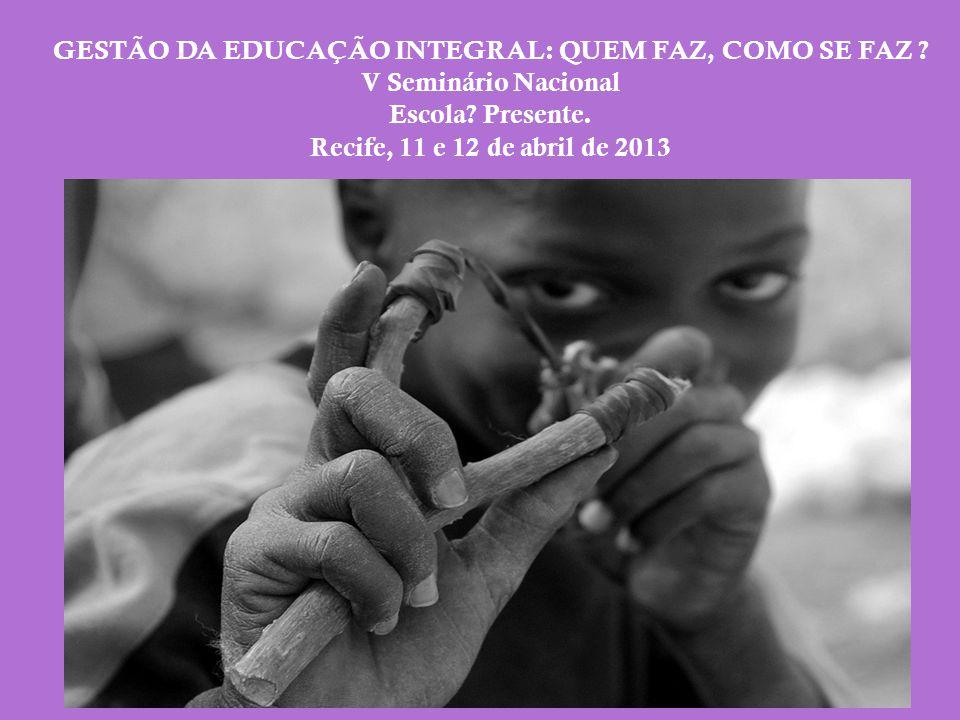 GESTÃO DA EDUCAÇÃO INTEGRAL: QUEM FAZ, COMO SE FAZ