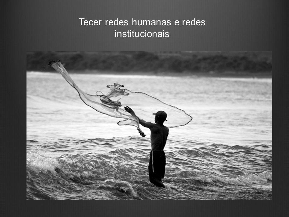 Tecer redes humanas e redes institucionais