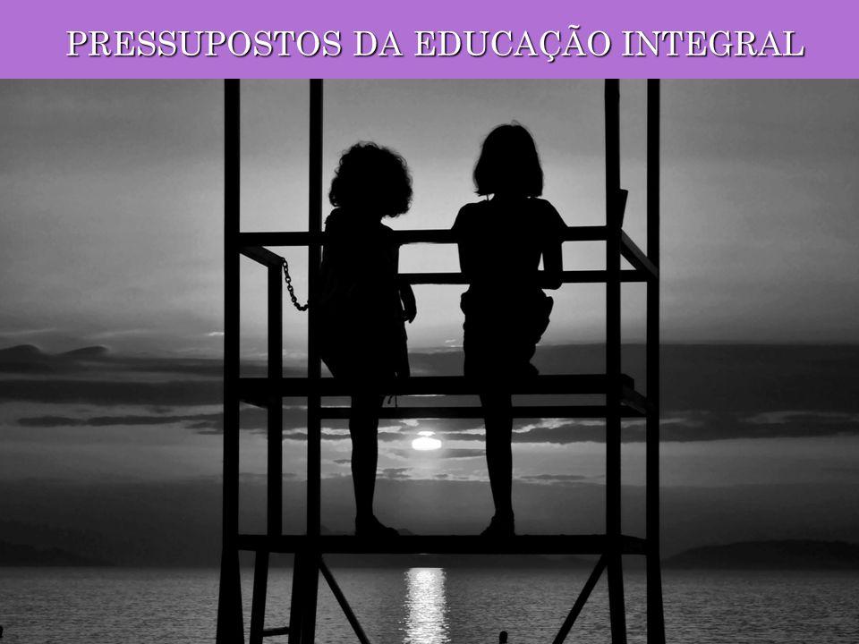 PRESSUPOSTOS DA EDUCAÇÃO INTEGRAL