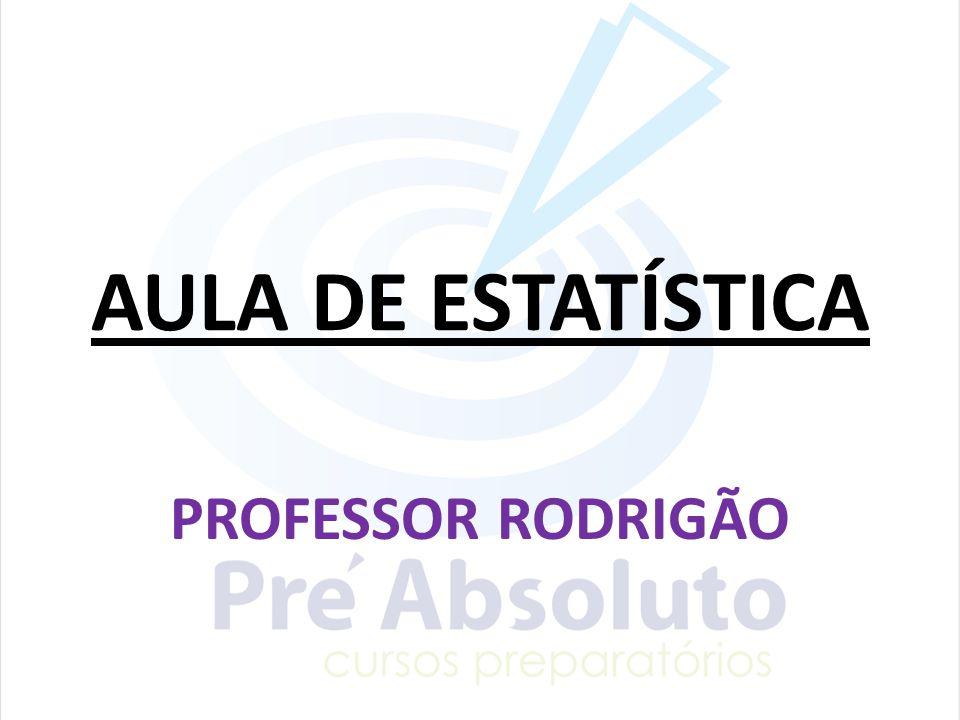 AULA DE ESTATÍSTICA PROFESSOR RODRIGÃO