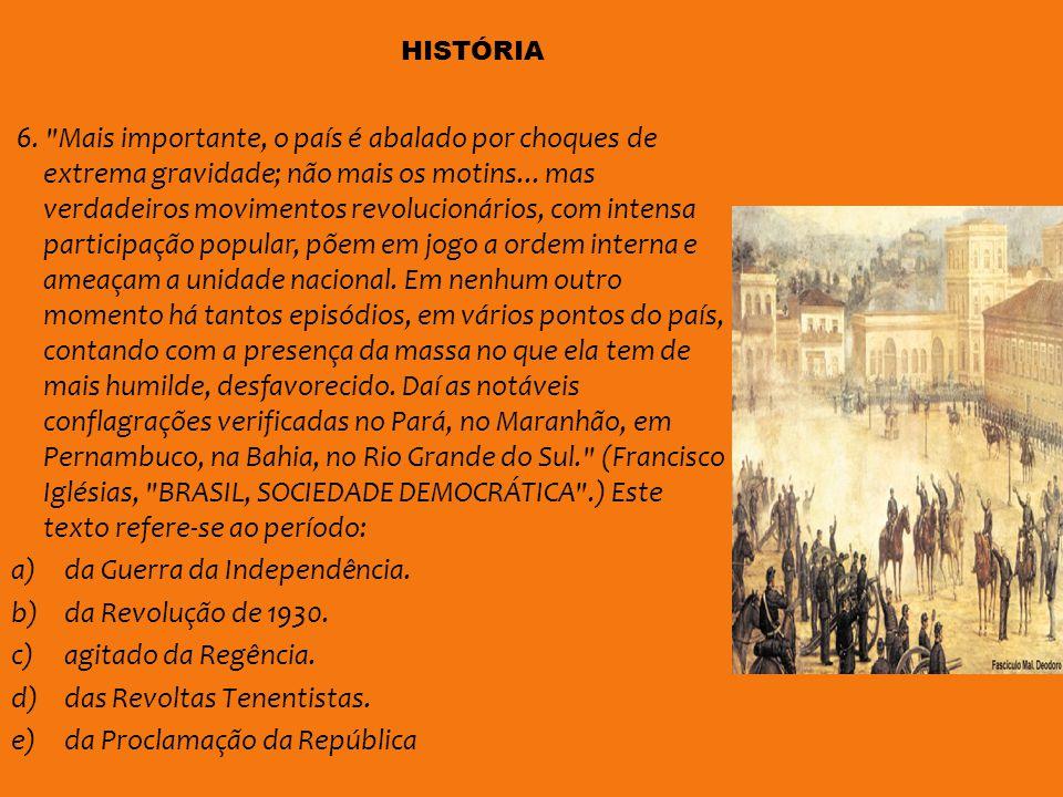 da Guerra da Independência. da Revolução de 1930. agitado da Regência.