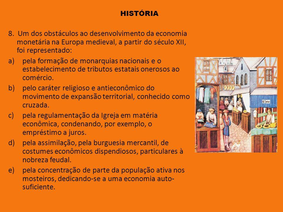 história 8. Um dos obstáculos ao desenvolvimento da economia monetária na Europa medieval, a partir do século XII, foi representado: