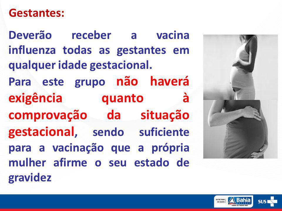 Gestantes: Deverão receber a vacina influenza todas as gestantes em qualquer idade gestacional.