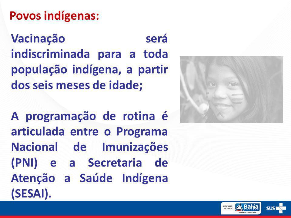 Povos indígenas: Vacinação será indiscriminada para a toda população indígena, a partir dos seis meses de idade;