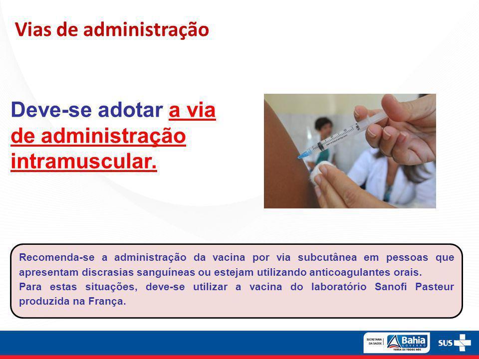 Deve-se adotar a via de administração intramuscular.