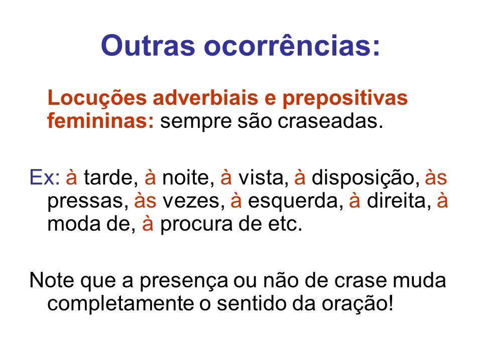 Outras ocorrências: Locuções adverbiais e prepositivas femininas: sempre são craseadas.
