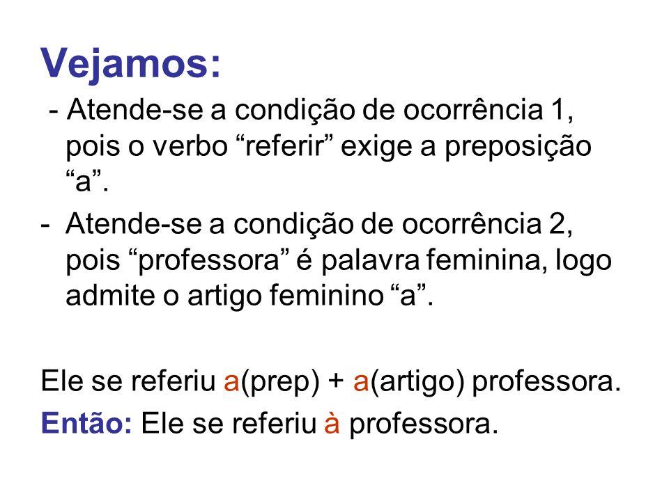 Vejamos: - Atende-se a condição de ocorrência 1, pois o verbo referir exige a preposição a .