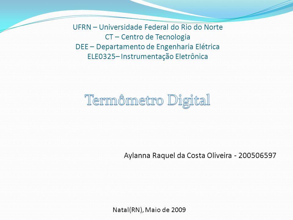 UFRN – Universidade Federal do Rio do Norte CT – Centro de Tecnologia DEE – Departamento de Engenharia Elétrica ELE0325– Instrumentação Eletrônica