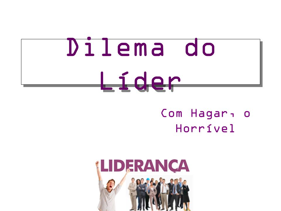 Dilema do Líder Com Hagar, o Horrível