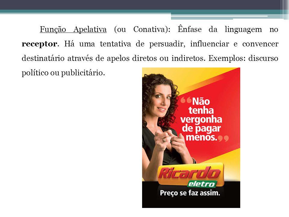Função Apelativa (ou Conativa): Ênfase da linguagem no receptor