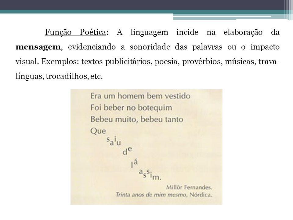 Função Poética: A linguagem incide na elaboração da mensagem, evidenciando a sonoridade das palavras ou o impacto visual.