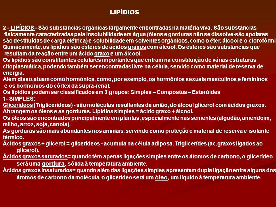LIPÍDIOS 2 - LIPÍDIOS - São substâncias orgânicas largamente encontradas na matéria viva. São substâncias.