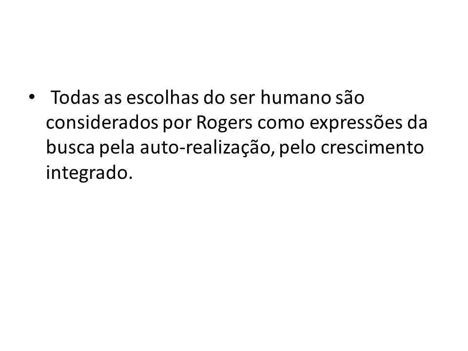 Todas as escolhas do ser humano são considerados por Rogers como expressões da busca pela auto-realização, pelo crescimento integrado.