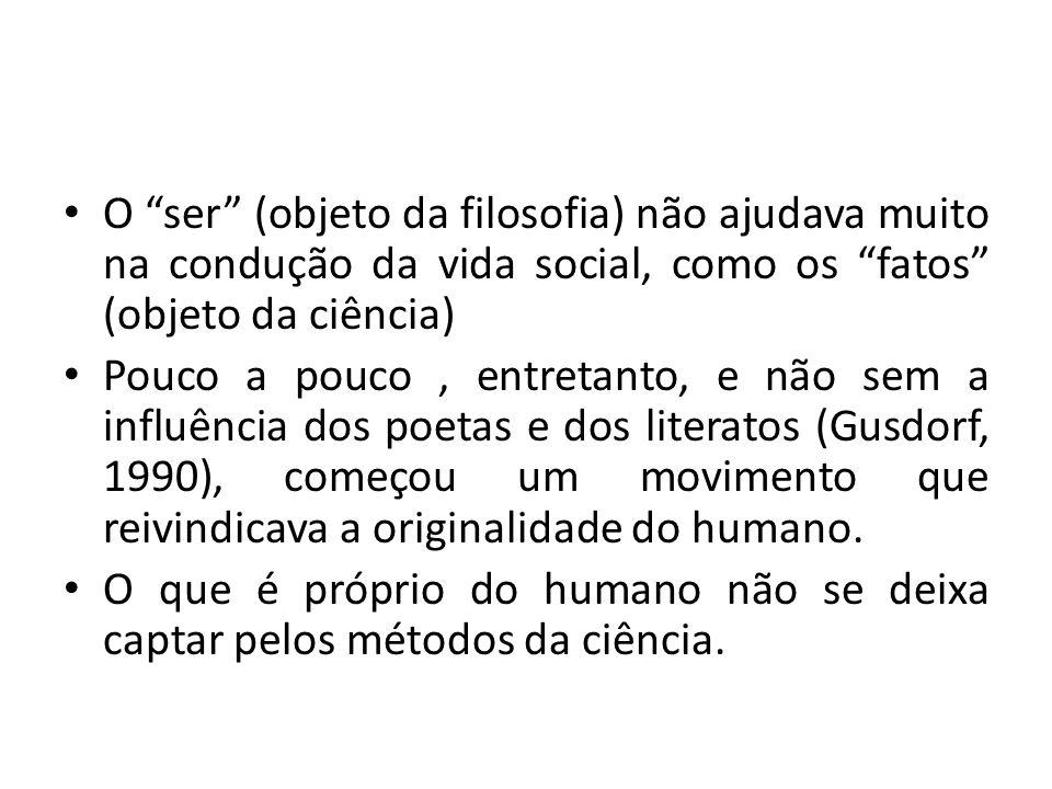 O ser (objeto da filosofia) não ajudava muito na condução da vida social, como os fatos (objeto da ciência)