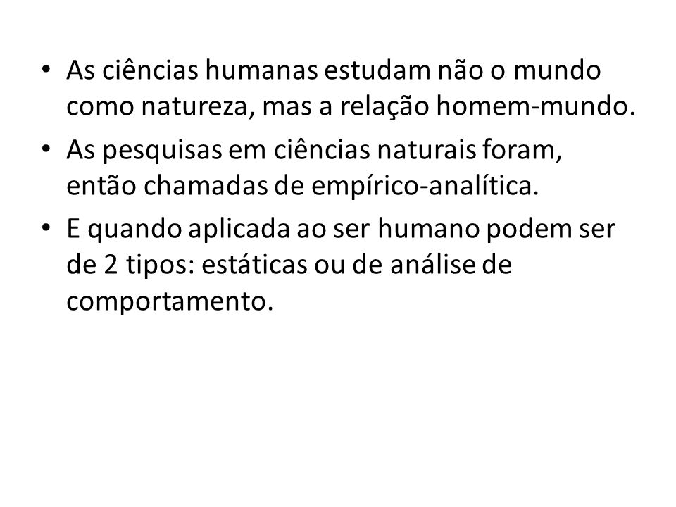 As ciências humanas estudam não o mundo como natureza, mas a relação homem-mundo.