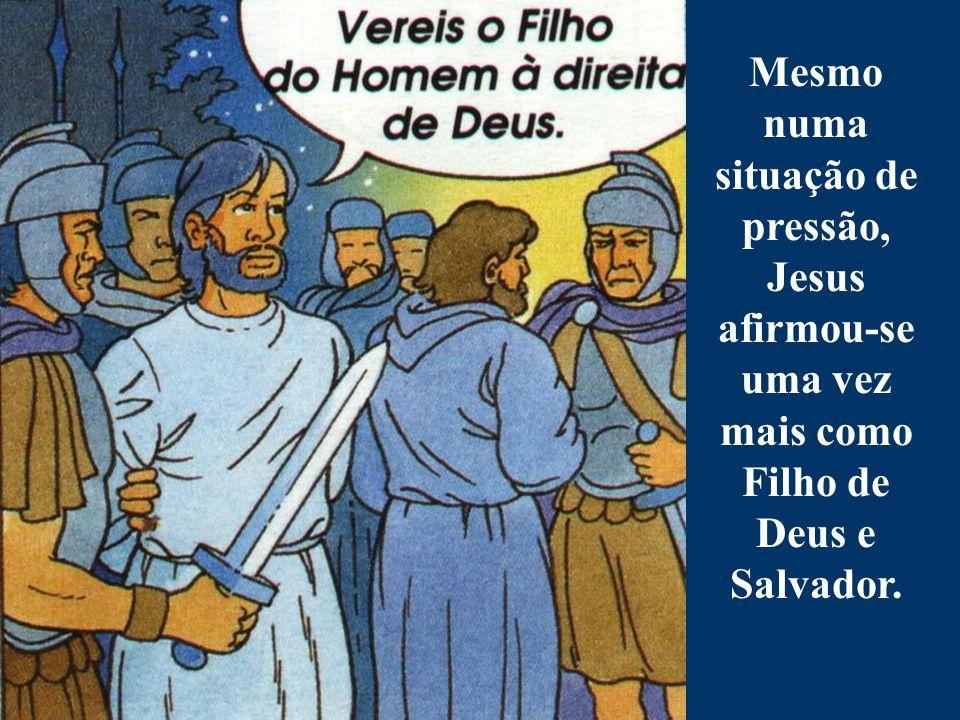 Mesmo numa situação de pressão, Jesus afirmou-se uma vez mais como Filho de Deus e Salvador.