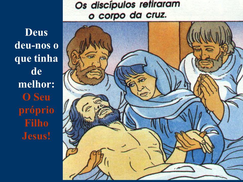 deu-nos o que tinha de melhor: O Seu próprio Filho Jesus!